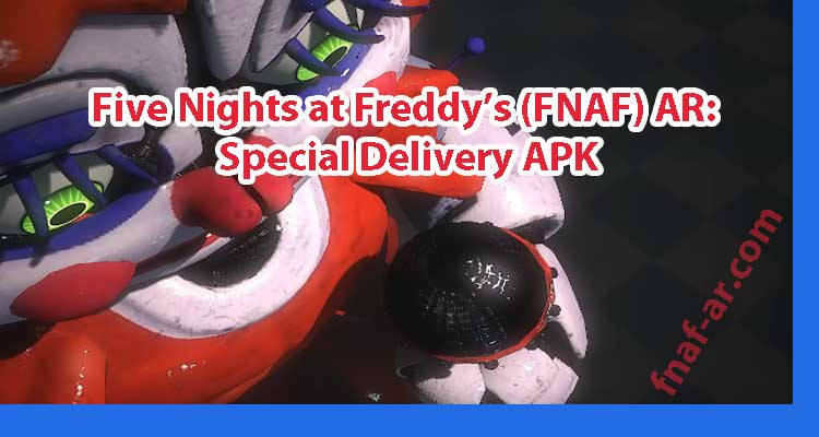 Five Nights at Freddy's (FNAF) AR APK: Special Delivery