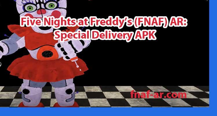 Five Nights at Freddy's (FNAF) AR: Special Delivery APK
