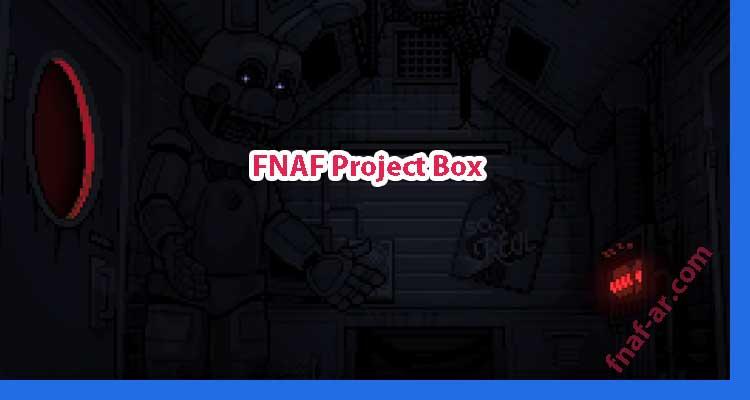 FNAF Project Box