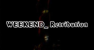 WEEKEND_ Retribution