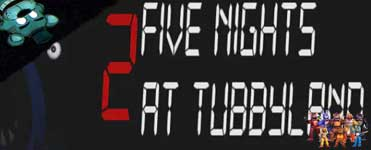 Five Nights at TubbyLand 2 Download For Free