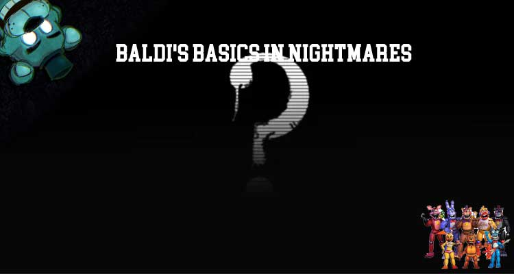 Baldi's Basics in Nightmares Download For Free