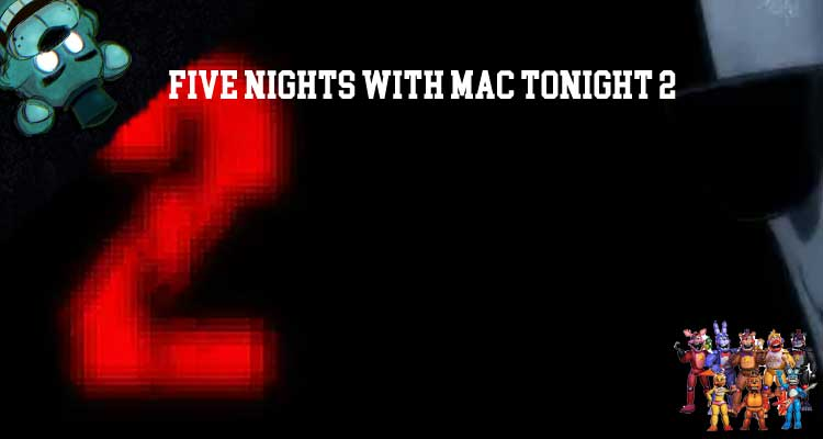 Five Nights with Mac Tonight 2