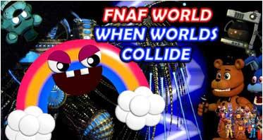 FNAF World: When Worlds Collide MV Edition